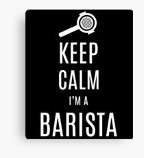 Keep Calm I'm A Barista Canvas Print