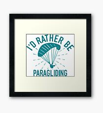 Id rather be Paragliding T-Shirt - Cool Funny Nerdy Hang Paragliding Paraglider Instructor Humour Statement Graphic Image Quote Tee Shirt Gift Framed Print