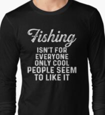 Fishing isn't for everyone only cool people seem to like it.  Long Sleeve T-Shirt