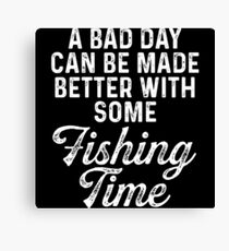 A bad day can be made better with some fishing time.  Canvas Print