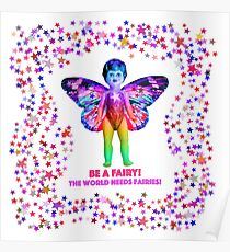 Be a Fairy! The world needs Fairies! Poster