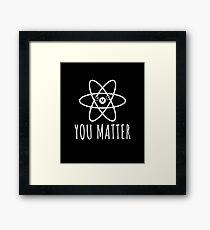 You Matter - Science Gift Framed Print