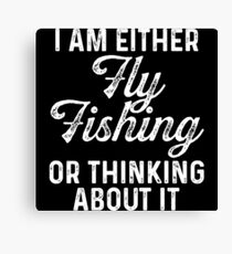 I am either fly fishing or thinking about it.  Canvas Print