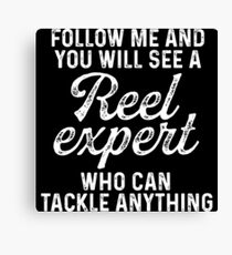 Follow me and you will see a reel expert who can tackle anything. Canvas Print