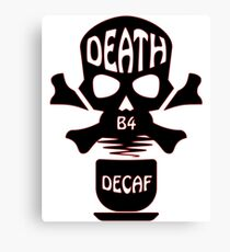 DEATH B4 DECAF Canvas Print
