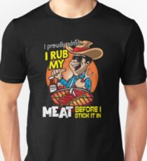 I proudly admit i rub my meat before stick it in Tshirt Unisex T-Shirt