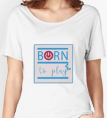 Born to play Women's Relaxed Fit T-Shirt