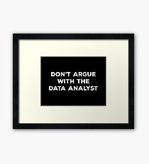 Don't Argue With The Data Analyst Framed Print