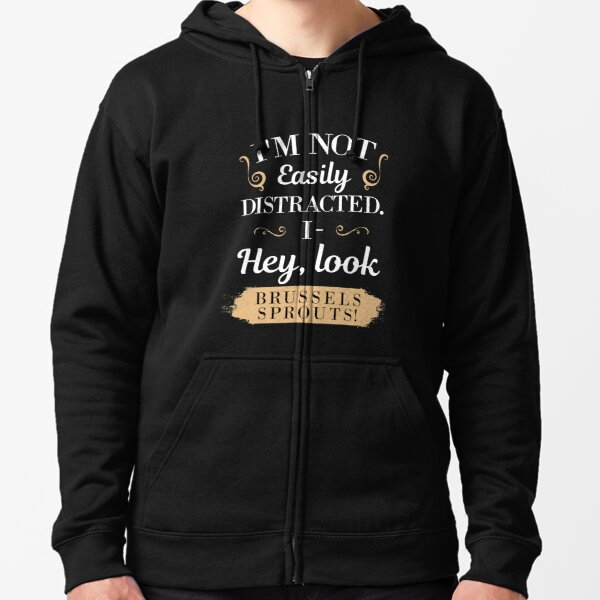 Not Easily Distracted I- Hey Look Brussels Sprouts  Zipped Hoodie