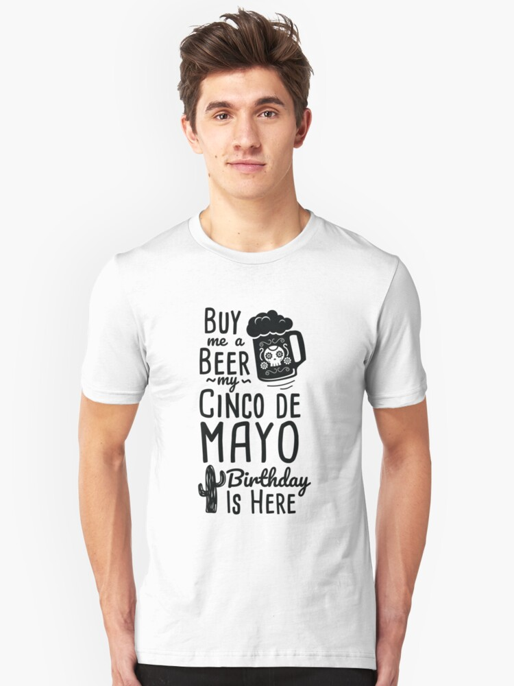 Cinco De Mayo Buy Me A Beer Birthday Drinking Shirt Unisex T Front