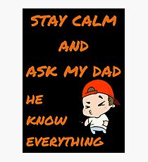 Ask My Dad - He Know Everything Photographic Print