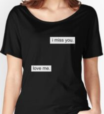 I miss you - Love me Women's Relaxed Fit T-Shirt