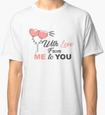 with love from me to you Classic T-Shirt