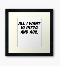 All I want is pizza and abs Funny Pizza T Shirt Tumblr Fashion Pizza Shirt Funny Gym Men TShirt for Women Graphic Tee for Teen Gifts Framed Print