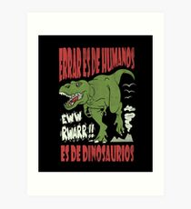 To err is from Humans EwW Rwarr is from dinosaurs Art Print