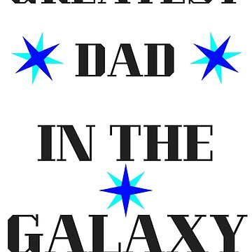 Greatest Dad In The Galaxy by AnickConnolly