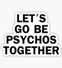 Let's Go Be Psychos Together Funny Sticker