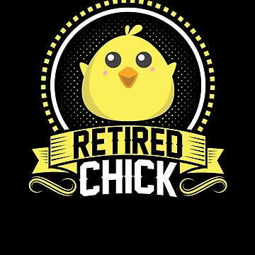 Retired Chick by TomGiantDesigns