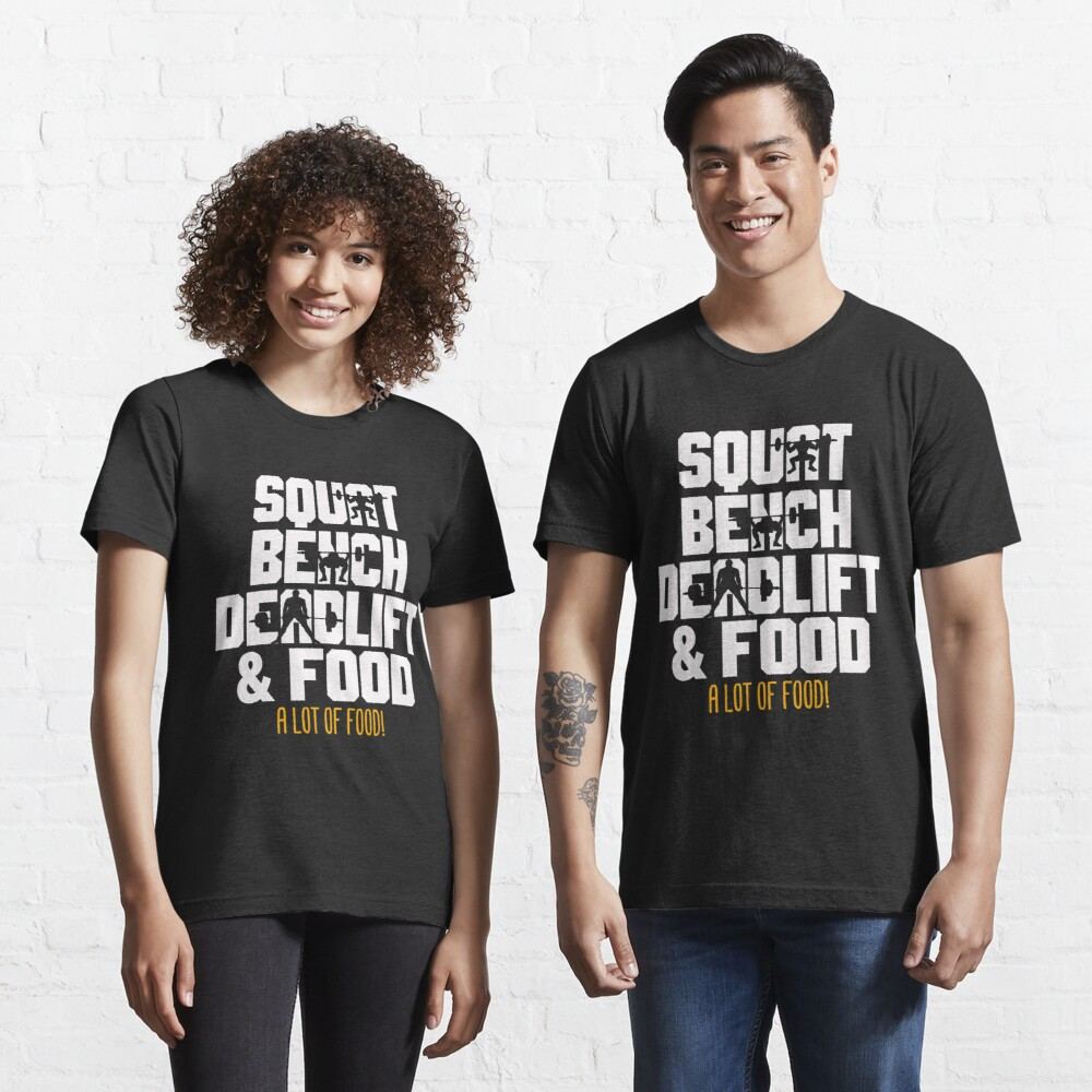 Squat Bench Deadlift and Food Powerlifting Workout Essential T-Shirt