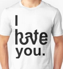 i hate love you Unisex T-Shirt