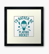 Id Rather Be Hockey T-Shirt - Cool Funny Nerdy Hockey Player Coach Team Humour Statement Graphic Image Quote Tee Shirt Gift Framed Print