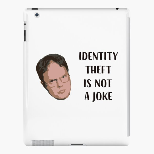 Identity Theft Is Not A Joke, Jim! Millions Of Families Suffer Every Year! Dwight Best Quote From Office iPad Snap Case