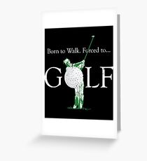 Born To Walk Forced To Golf Greeting Card