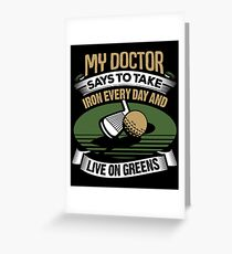 Golf My Doctor Says To Take Iron Every Day Greeting Card