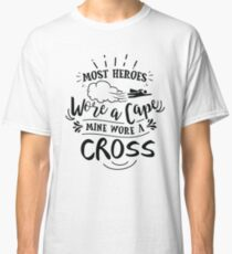 Most Heroes Wore A Cape Mine Wore A Cross- Cool Jesus Chris Shirt and apparel For Christians Classic T-Shirt