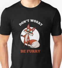 DONT WORRY BE FURRY crazy funny foy tshirt for foxlovers Unisex T-Shirt