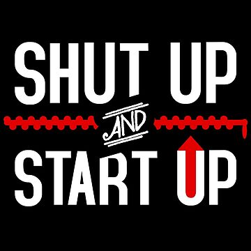 shut up & start up by archys187
