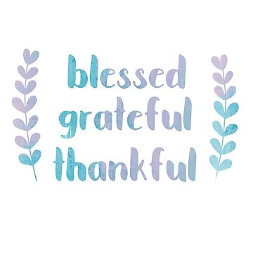Blessed Grateful Thankful by charmedpotato
