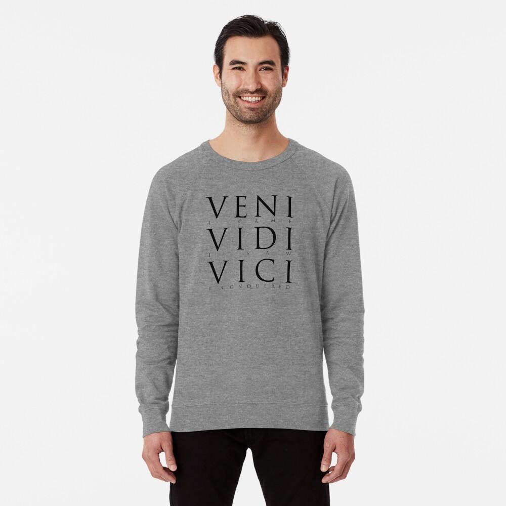 Veni Vidi Vici (I Came I Saw I Conquered) Lightweight Sweatshirt