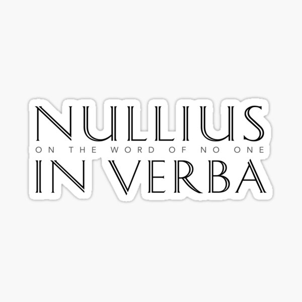 Nullius In Verba (On the Word of No One) Sticker