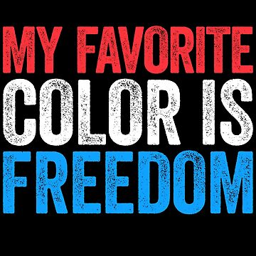 My Favorite Color Is Freedom by deepstone