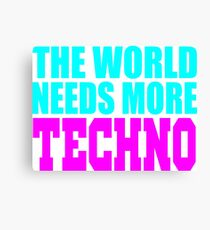 the world needs more techno Canvas Print