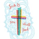Jesus Cross - Seek and You Shall Find by AngelasDesigns