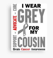 I Wear Grey For My Cousin (Brain Cancer Awareness) Canvas Print