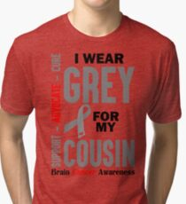 I Wear Grey For My Cousin (Brain Cancer Awareness) Tri-blend T-Shirt