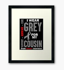 I Wear Grey For My Cousin (Brain Cancer Awareness) Framed Print