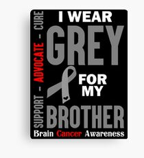 I Wear Grey For My Brother (Brain Cancer Awareness) Canvas Print