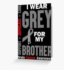I Wear Grey For My Brother (Brain Cancer Awareness) Greeting Card