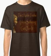 Buddha's 2 Noble Truths! Classic T-Shirt