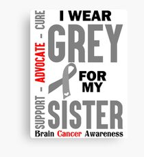 I Wear Grey For My Sister (Brain Cancer Awareness) Canvas Print
