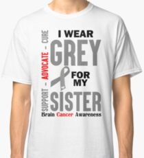 I Wear Grey For My Sister (Brain Cancer Awareness) Classic T-Shirt