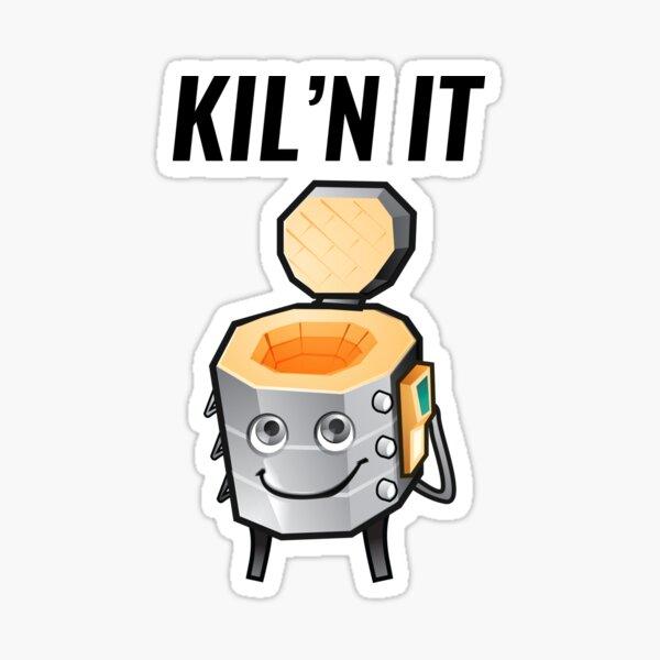 Kiln It  Sticker