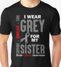 I Wear Grey For My Sister (Brain Cancer Awareness) Unisex T-Shirt
