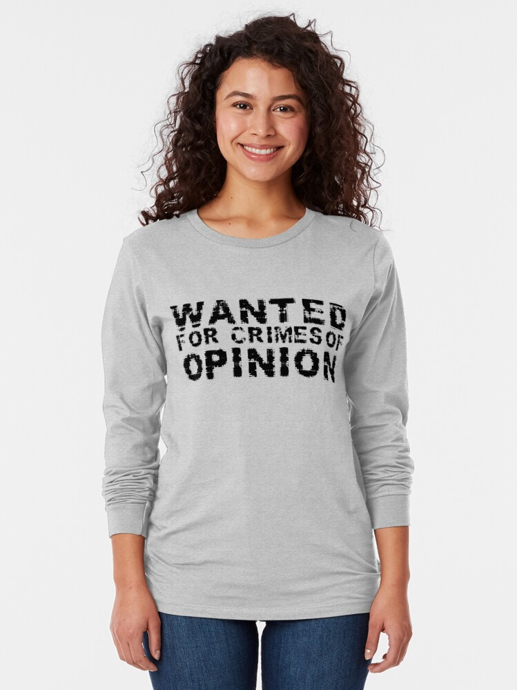 Alternate view of Wanted for Crimes of Opinion Long Sleeve T-Shirt