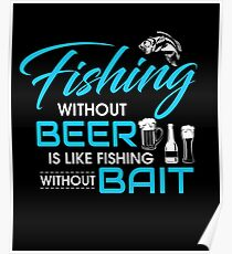 Fishing Without Beer Is Like Fishing Without Bait Poster