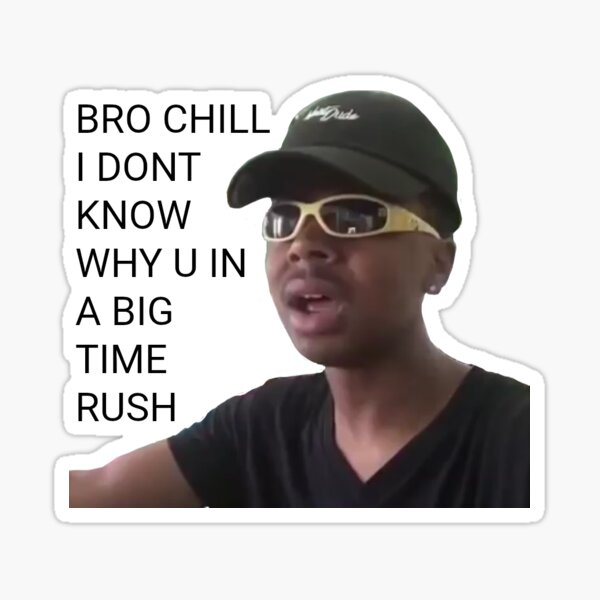 bro chill I don't know why you in a big time rush vine sticker Sticker
